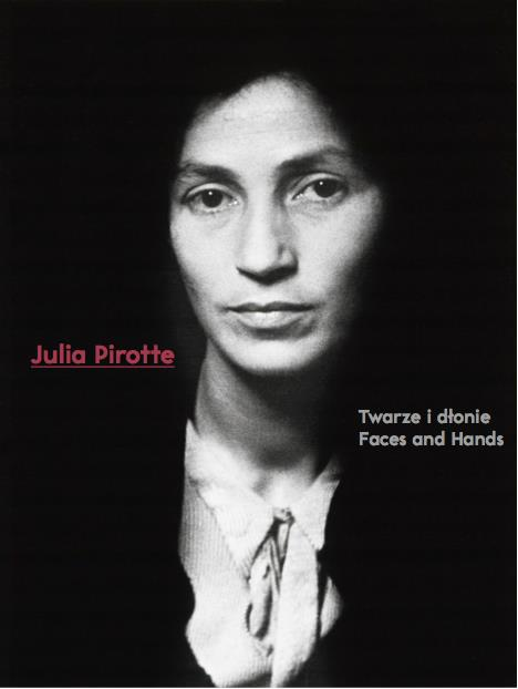 Julia Pirotte.Twarze i dłonie. Faces and Hands